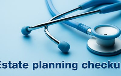 Have you had your annual estate plan checkup?