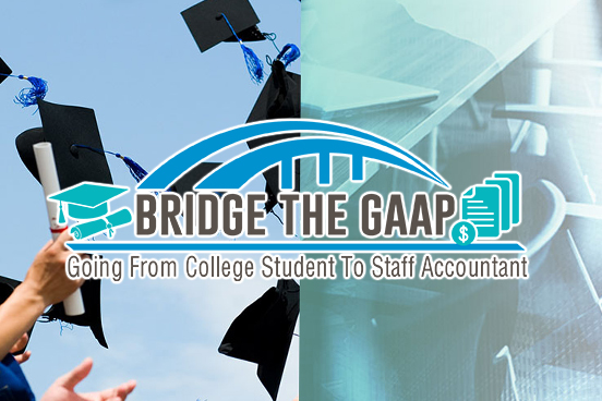 Virtual Bridge The GAAP – Going From College Student to Staff Accountant